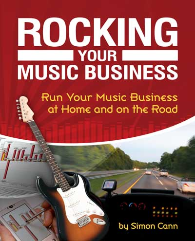 Rocking Your Music Business: Run Your Music Business at Home and on the Road published
